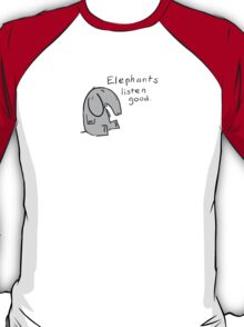 elephants are good listeners T-Shirt