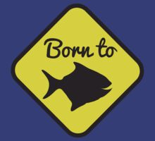 BORN TO FISH in yellow sign by jazzydevil