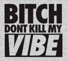 Bitch Don't Kill My Vibe dpnt by kammys