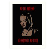 Beth Greene Deserved Better. Art Print
