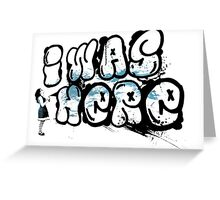 I was here street art - Switched at Birth Greeting Card