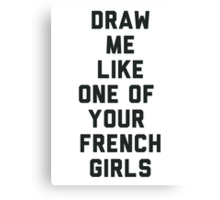 Draw Me Like One of Your French Girls Canvas Print