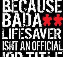 Clean Version 'Paramedic because Badass Lifesaver Isn't an Official Job Title' Tshirt, Accessories and Gifts by Albany Retro