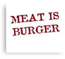Meat is Burger Canvas Print
