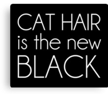 Cat Hair is the New Black Canvas Print