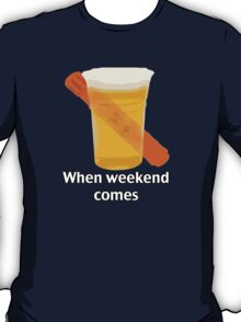 When weekend comes T-Shirt