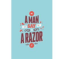 BE A MAN AND SAY NO TO A RAZOR Photographic Print
