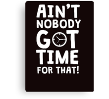 Ain't nobody got time for that - Sweet Brown meme Canvas Print