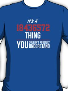 Funny 'It's a 18436572 Thing. You Couldn't Possibly Understand' T-Shirt and Gifts T-Shirt