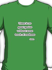 Genius w/o touch of madness, Seneca  T-Shirt