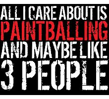 Excellent 'All I Care About Is Paintballing And Maybe Like 3 People' Tshirt, Accessories and Gifts Photographic Print