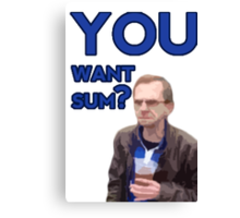you want sum? Canvas Print
