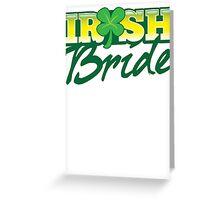 Irish BRIDE great for St Patricks day wedding Greeting Card