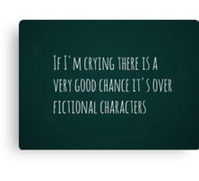 If I'm crying there is a very good chance it's over fictional characters Canvas Print