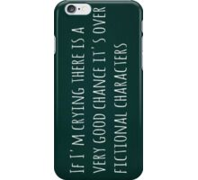 If I'm crying there is a very good chance it's over fictional characters iPhone Case/Skin