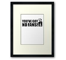 You've Got No Fans (Wealdstone Raider) Framed Print