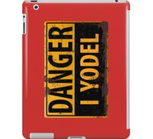 """Funny, """"DANGER, I Yodel"""" Realistic Metal with Rust Sign - iphone + ipad iPad Case/Skin"""