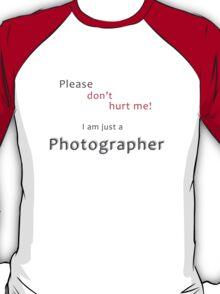 Please don't hurt me - I am just a Photographer T-Shirt