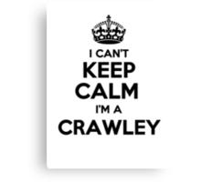 I cant keep calm Im a CRAWLEY Canvas Print