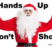 Hands Up Don't Shoot Santa by EyeMagined