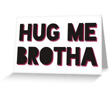 HUG ME BROTHA Drake & Josh Greeting Card