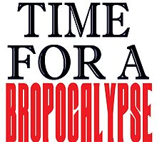 TIME FOR A BROPOCALYPSE by Divertions