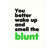 You better wake up and smell the blunt Art Print