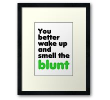 You better wake up and smell the blunt Framed Print