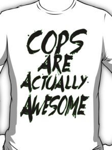 Cops Are Actually Awesome T-Shirt