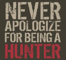 Awesome 'Never Apologize for Being a Hunter' T-Shirt and Gifts by Albany Retro