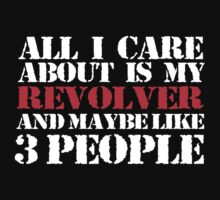 Must-Have 'All I Care About Is My Revolver And Maybe Like 3 People' Tshirt, Accessories and Gifts by Albany Retro