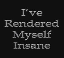 I've rendered myself insane by Tammy Soulliere