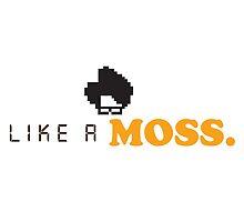 IT Crowd - Like a Moss. by Tee Brain Creative