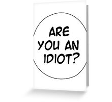 MANGA BUBBLES - ARE YOU AN IDIOT? Greeting Card