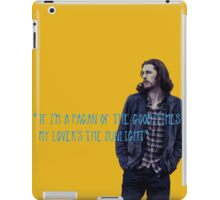 If I'm a pagan of the good times iPad Case/Skin