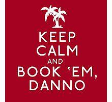 Keep Calm and Book 'Em, Danno Photographic Print