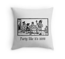 Party like it's 1699  Throw Pillow