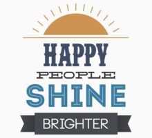 Happy People Shine Brighter by janeemanoo