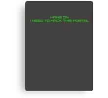 Hang on I Need to Hack this Portal Canvas Print