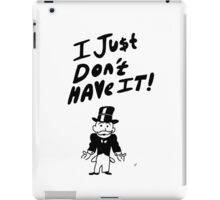 I Just Don't Have It iPad Case/Skin