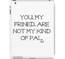 Not My Kinda Pal iPad Case/Skin