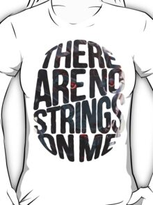There are no strings on me... T-Shirt