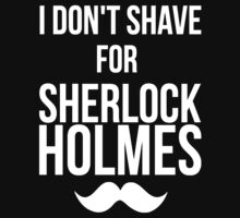 I Don't Shave For Sherlock Holmes by Aaron Svoboda