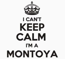 I cant keep calm Im a MONTOYA by icant
