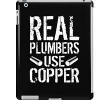 Hilarious 'Real Plumbers Use Copper' T-Shirt, Hoodies and Gifts iPad Case/Skin