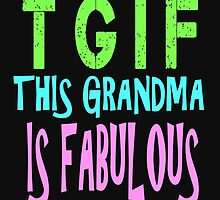 T G I F THIS GRANDMA IS FABULOUS by Divertions