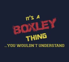 It's a BOXLEY thing, you wouldn't understand !! by itsmine