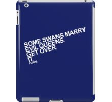Some Swans marry Evil Queens. Get over it. iPad Case/Skin
