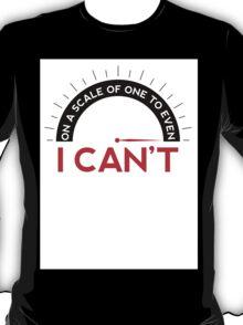 On A Scale of One To Even - I Can't (T-shirt) T-Shirt