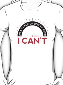 On A Scale of One To Even - I Can't (T-shirt) T-Shirt